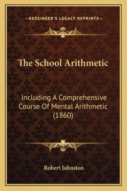 The School Arithmetic: Including A Comprehensive Course Of Mental Arithmetic (1860)