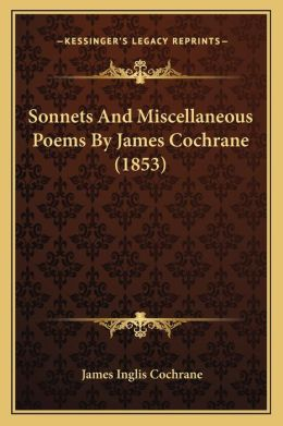 Sonnets And Miscellaneous Poems By James Cochrane (1853)