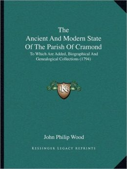 The Ancient And Modern State Of The Parish Of Cramond: To Which Are Added, Biographical And Genealogical Collections (1794)