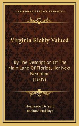 Virginia Richly Valued: By The Description Of The Main Land Of Florida, Her Next Neighbor (1609)