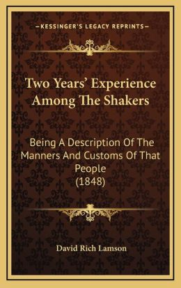 Two Years' Experience Among The Shakers: Being A Description Of The Manners And Customs Of That People (1848)