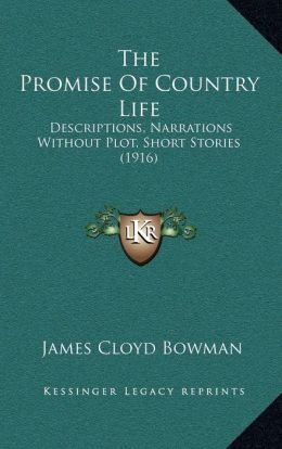 The Promise Of Country Life: Descriptions, Narrations Without Plot, Short Stories (1916)