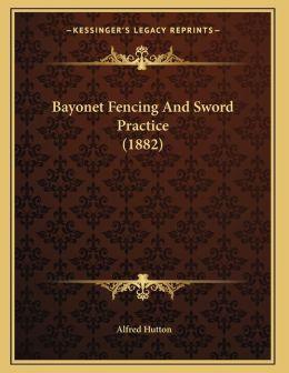 Bayonet Fencing And Sword Practice (1882)