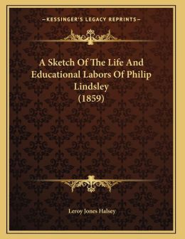 A Sketch Of The Life And Educational Labors Of Philip Lindsley (1859)