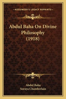 Abdul Baha On Divine Philosophy (1918)