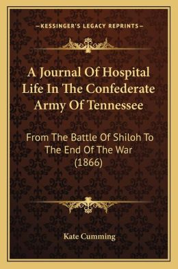 A Journal Of Hospital Life In The Confederate Army Of Tennessee: From The Battle Of Shiloh To The End Of The War (1866)