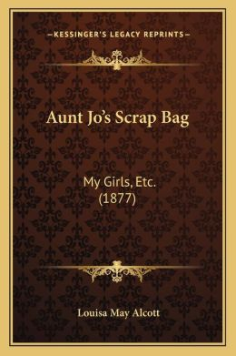 Aunt Jo's Scrap-Bag: My Girls, Etc. (1877)