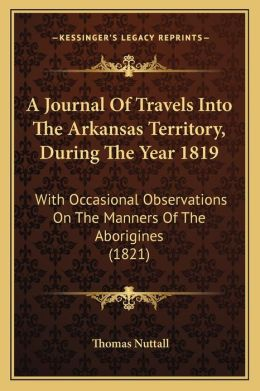 A Journal Of Travels Into The Arkansas Territory, During The Year 1819: With Occasional Observations On The Manners Of The Aborigines (1821)