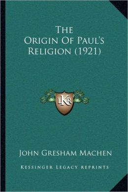 The Origin Of Paul's Religion (1921)