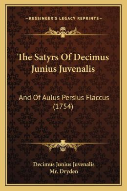 The Satyrs Of Decimus Junius Juvenalis: And Of Aulus Persius Flaccus (1754)