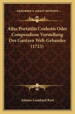 Atlas Portatilis Coelestis Oder Compendiose Vorstellung Des Gantzen Welt-Gebaudes (1723)