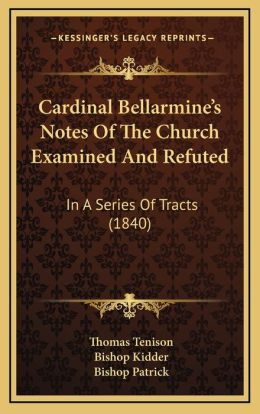 Cardinal Bellarmine's Notes Of The Church Examined And Refuted: In A Series Of Tracts (1840)