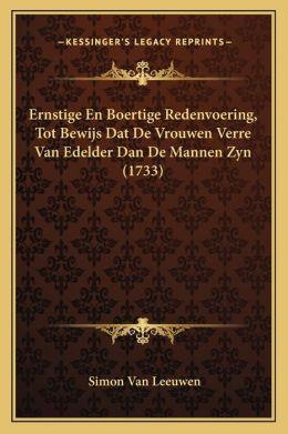 Ernstige En Boertige Redenvoering, Tot Bewijs Dat De Vrouwen Verre Van Edelder Dan De Mannen Zyn (1733)