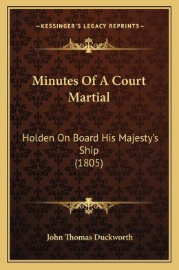 Minutes Of A Court Martial: Holden On Board His Majesty's Ship (1805)