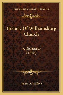 History Of Williamsburg Church: A Discourse (1856)