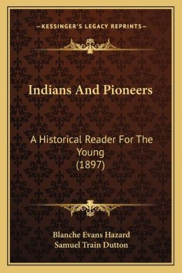 Indians And Pioneers: A Historical Reader For The Young (1897)