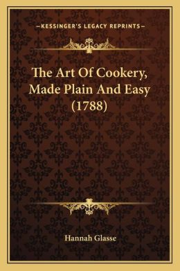 The Art Of Cookery, Made Plain And Easy (1788)