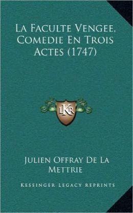 La Faculte Vengee, Comedie En Trois Actes (1747)