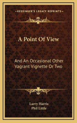 A Point Of View: And An Occasional Other Vagrant Vignette Or Two
