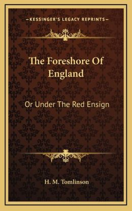 The Foreshore Of England: Or Under The Red Ensign