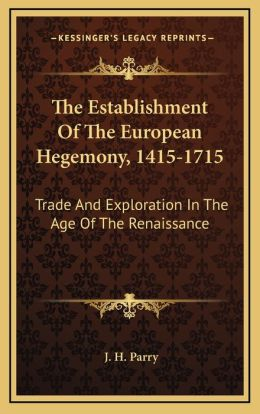 The Establishment Of The European Hegemony, 1415-1715: Trade And Exploration In The Age Of The Renaissance