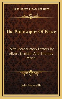 The Philosophy of Peace the Philosophy of Peace: With Introductory Letters by Albert Einstein and Thomas Mannwith Introductory Letters by Albert Einst