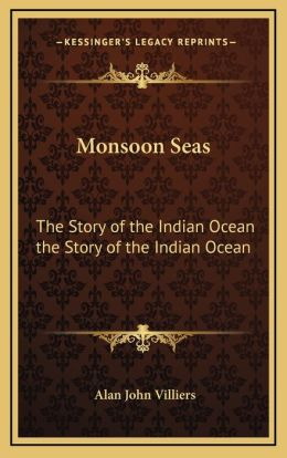 Monsoon Seas: The Story of the Indian Ocean the Story of the Indian Ocean