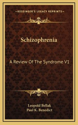 Schizophrenia: A Review Of The Syndrome V1