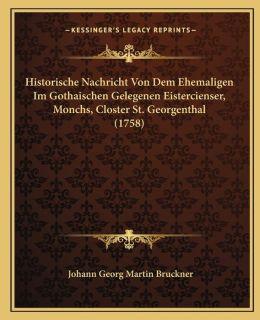 Historische Nachricht Von Dem Ehemaligen Im Gothaischen Gelegenen Eistercienser, Monchs, Closter St. Georgenthal (1758)