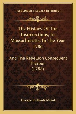 The History Of The Insurrections, In Massachusetts, In The Year 1786: And The Rebellion Consequent Thereon (1788)