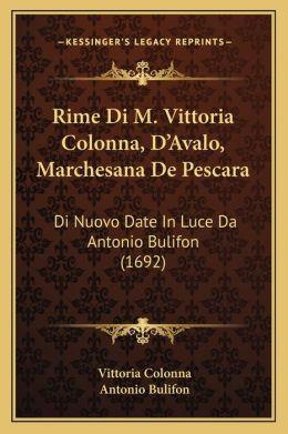 Rime Di M. Vittoria Colonna, D Avalo, Marchesana De Pescara: Di Nuovo Date In Luce Da Antonio Bulifon (1692)