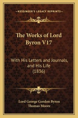 The Works of Lord Byron V17: With His Letters and Journals, and His Life (1836)
