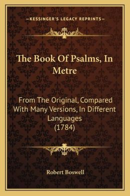 The Book Of Psalms, In Metre: From The Original, Compared With Many Versions, In Different Languages (1784)