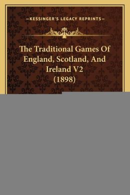 The Traditional Games Of England, Scotland, And Ireland V2 (1898)