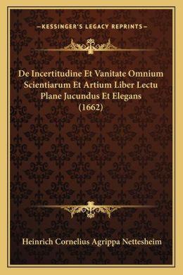 De Incertitudine Et Vanitate Omnium Scientiarum Et Artium Liber Lectu Plane Jucundus Et Elegans (1662)