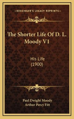 The Shorter Life of D. L. Moody V1: His Life (1900)