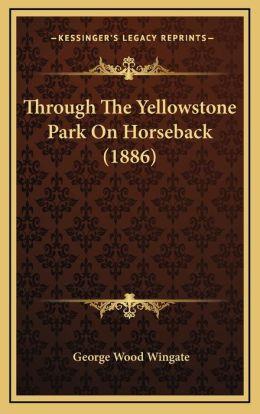 Through The Yellowstone Park On Horseback (1886)