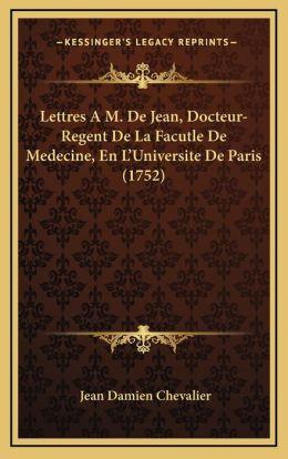 Lettres A M. De Jean, Docteur-Regent De La Facutle De Medecine, En L'Universite De Paris (1752)