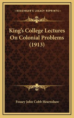 King's College Lectures On Colonial Problems (1913)