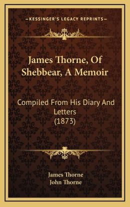 James Thorne, Of Shebbear, A Memoir: Compiled From His Diary And Letters (1873)