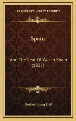Spain: And The Seat Of War In Spain (1837)