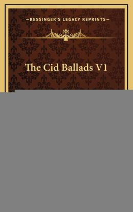 The Cid Ballads V1: And Other Poems And Translations From Spanish And German (1887)