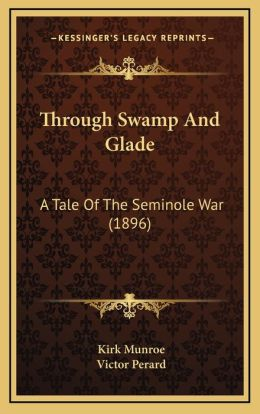 Through Swamp And Glade: A Tale Of The Seminole War (1896)