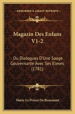 Magazin Des Enfans V1-2: Ou Dialogues D Une Saage Gouvernante Avec Ses Eleves (1781)