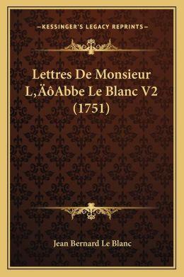 Lettres De Monsieur L Abbe Le Blanc V2 (1751)