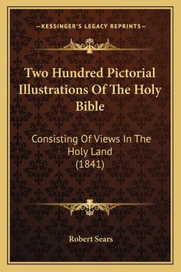 Two Hundred Pictorial Illustrations Of The Holy Bible: Consisting Of Views In The Holy Land (1841)