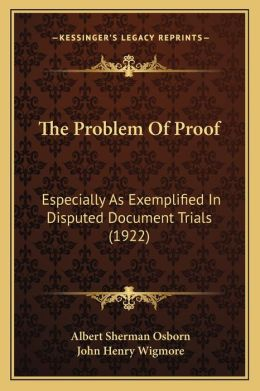 The Problem Of Proof: Especially As Exemplified In Disputed Document Trials (1922)