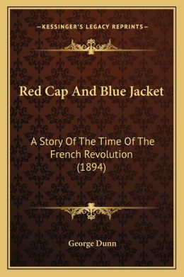 Red Cap and Blue Jacket: A Story of the Time of the French Revolution (1894) a Story of the Time of the French Revolution (1894)