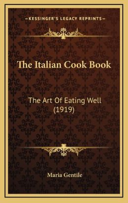 The Italian Cook Book: The Art of Eating Well (1919)