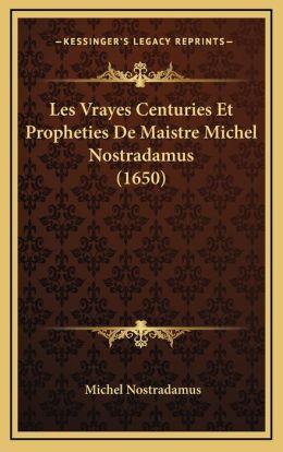 Les Vrayes Centuries Et Propheties De Maistre Michel Nostradamus (1650)